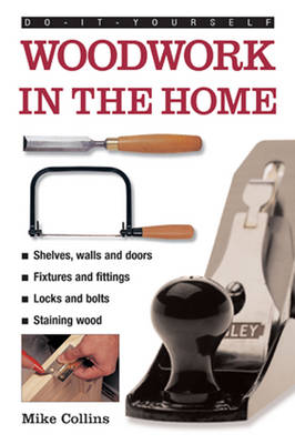 Do-it-yourself Woodwork in the Home: a Practical, Illustrated Guide to All the Basic Woodworking Tasks, in Step-by-step Pictures (Hardback)