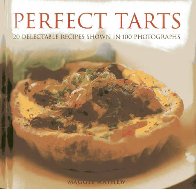 Perfect Tarts: 20 Delectable Recipes Shown in 100 Photographs (Hardback)