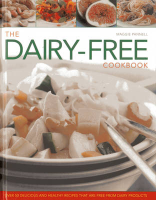 The Dairy-free Cookbook: Over 50 Delicious and Healthy Recipes That are Free from Dairy Products (Hardback)