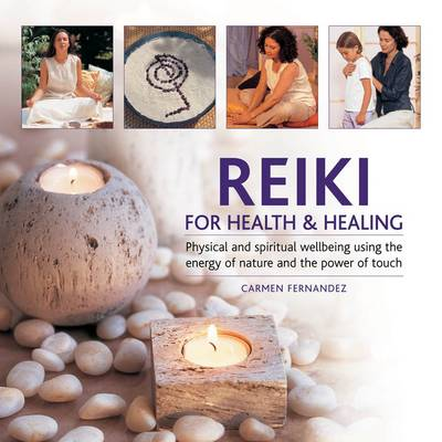 Reiki for Health & Healing: Physical and Spiritual Wellbeing Using the Energy of Nature and the Power of Touch (Hardback)