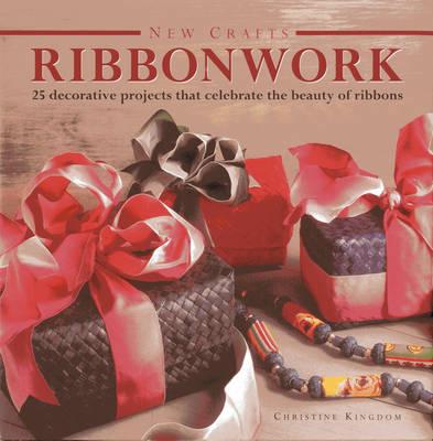 New Crafts: Ribbonwork: 25 Decorative Projects That Celebrate the Beauty of Ribbonwork (Hardback)