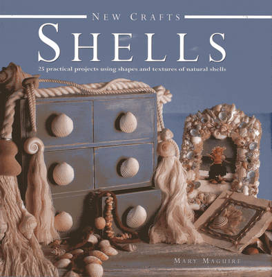 New Crafts: Shells: 25 Practical Projects Using Shapes and Textures of Natural Shells (Hardback)