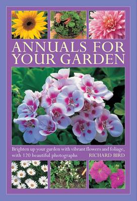 Annuals for Your Garden: Brighten Up Your Garden with Vibrant Flowers and Foliage (Hardback)