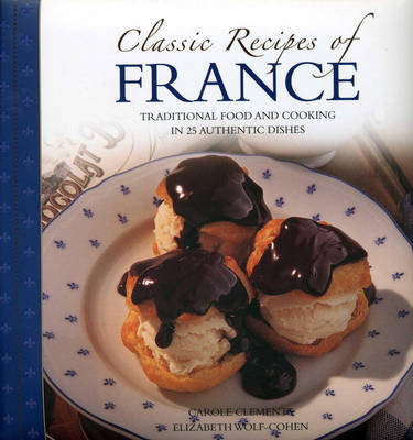 Classic Recipes of France: The Best Traditional Food and Cooking in 25 Authentic Dishes (Hardback)