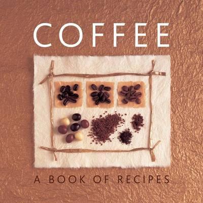 Coffee: A Book of Recipes (Hardback)
