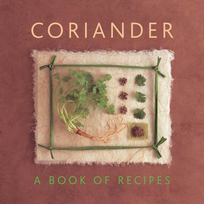 Coriander: A Book of Recipes (Hardback)