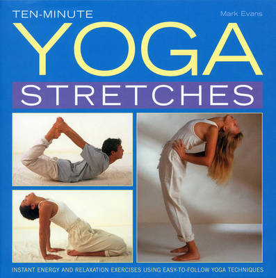 Ten-minute Yoga Stretches: Instant Energy and Relaxation Exercises Using Easy-to-follow Yoga Techniques (Hardback)