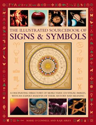 The Illustrated Sourcebook of Signs & Symbols: A Fascinating Directory of More Than 1200 Visual Images, with an Expert Analysis of Their History and Meaning (Hardback)