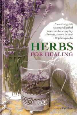 Herbs for Healing: A Concise Guide to Natural Herbal Remedies for Everyday Ailments (Hardback)