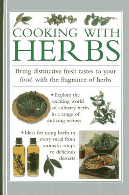 Cooking with Herbs: Bring Distinctive Fresh Tastes to Your Food with the Fragrance of Herbs (Hardback)