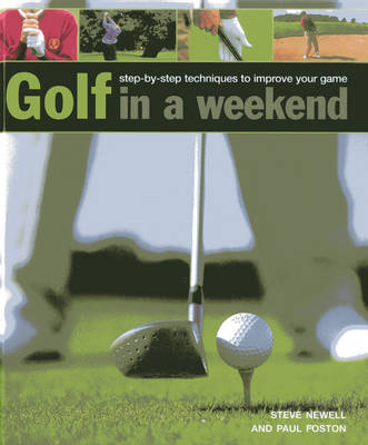 Golf in a Weekend: Step-by-step Techniques to Improve Your Game (Hardback)