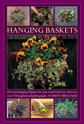Hanging Baskets: Glorious Hanging Displays for Year-round Interest. Shown in Over 110 Inspirational Photographs (Hardback)