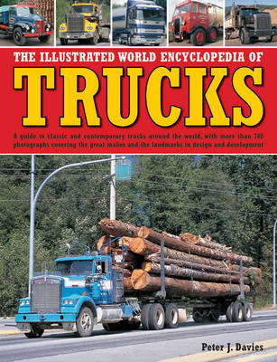 The Illustrated World Encyclopedia of Trucks: A Guide to Classic and Contemporary Trucks Around the World, with More Than 700 Photographs Covering the Great Makes and the Landmarks in Design and Development (Hardback)