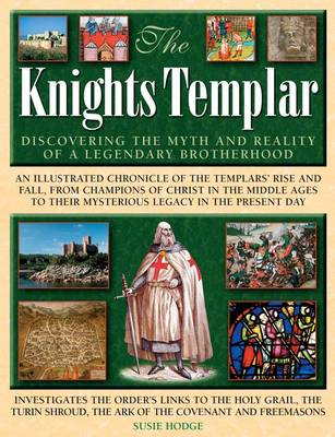 The Knights Templar: Discovering the Myth and Reality of a Legendary Brotherhood (Hardback)