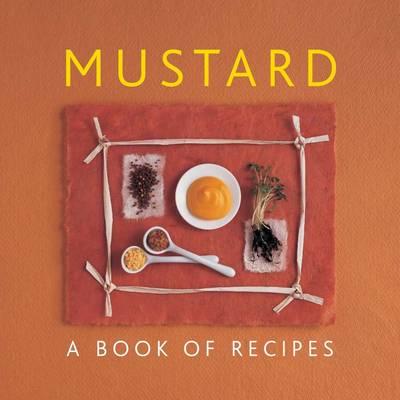 Mustard: A Book of Recipes (Hardback)