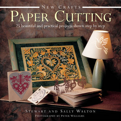 New Crafts: Paper Cutting: 25 Beautiful and Practical Projects Shown Step by Step (Hardback)