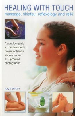 Healing with Touch: Massage, Shiatsu, Reflexology and Reiki (Hardback)