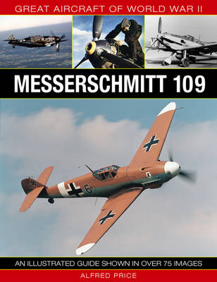 Great Aircraft Of World War II: Messerschmitt 109 (Hardback)