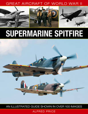 Great Aircraft Of World War II: Supermarine Spitfire (Hardback)