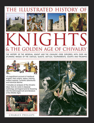Illustrated History of Knights & the Golden Age of Chivalry (Hardback)