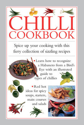 Chilli Cookbook: Spice Up Your Cooking with This Fiery Collection of Sizzling Recipes (Hardback)