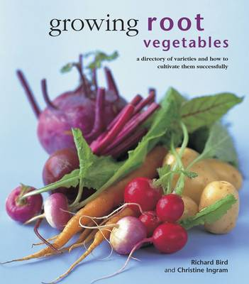 Growing Root Vegetables: A Directory of Varieties and How to Cultivate Them Successfully (Hardback)