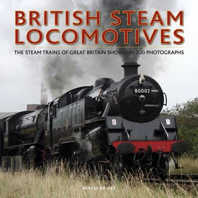 British Steam Locomotives: The Steam Trains of Great Britain Shown in 200 Photographs (Hardback)