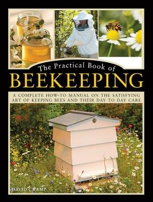 The Practical Book of Beekeeping: A complete how-to manual on the satisfying art of keeping bees and their day to day care (Hardback)