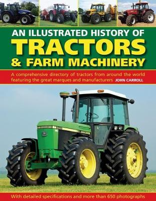Tractors & Farm Machinery, An Illustrated History of: A comprehensive directory of tractors around the world featuring the great marques and manufacturers (Hardback)
