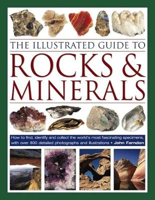 The Illustrated Guide to Rocks & Minerals: How to find, identify and collect the world's most fascinating specimens, with over 800 detailed photographs (Hardback)
