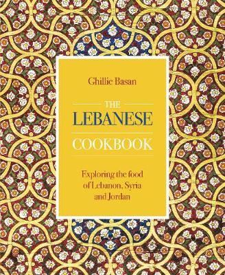 The Lebanese Cookbook: Exploring the food of Lebanon, Syria and Jordan (Hardback)