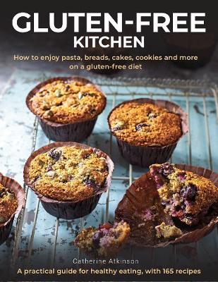 Gluten-Free Kitchen: How to enjoy pasta, breads, cakes, cookies and more on a gluten-free diet; a practical guide for healthy eating with 165 recipes (Hardback)