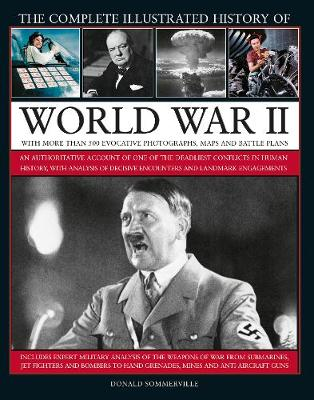 World War II, Complete Illustrated History of: An authoritative account of  the deadliest conflict in human history, with details of decisive