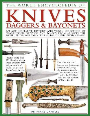 Knives, Daggers & Bayonets, the World Encyclopedia of: An authoritative history and visual directory of sharp-edged weapons and blades from around the world, with more than 700 photographs (Hardback)