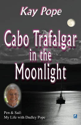 Cabo Trafalgar in the Moonlight: Pen & Sail: My Life with Dudley Pope (Paperback)