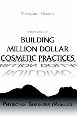 Simple Steps to Building Million Dollar Cosmetic Practices - Physician Business Manual (Paperback)