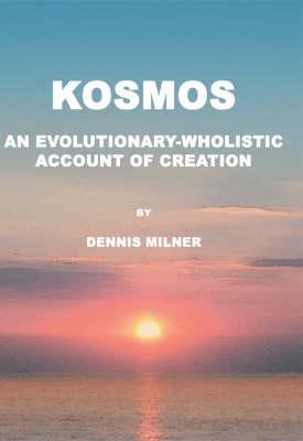 Kosmos: An Evolutionary-wholistic Account of Creation (Paperback)