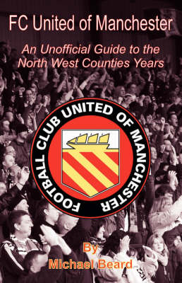 FC United of Manchester - An Unofficial Guide to the North West County Years (Paperback)