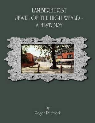Lamberhurst: Jewel of the High Weald, A History (Paperback)