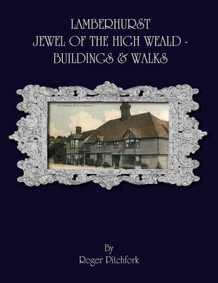 Lamberhurst: Jewel of the High Weald, Important Buildings and Walks (Paperback)