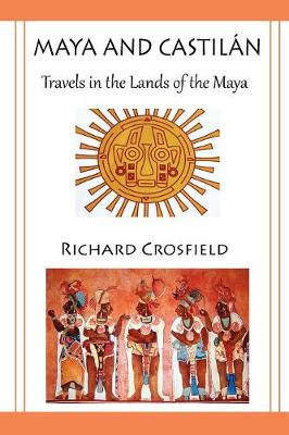 Maya and Castilan Travels in the Lands of the Maya (Paperback)