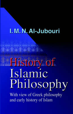 History of Islamic Philosophy - With View of Greek Philosophy and Early History of Islam (Paperback)