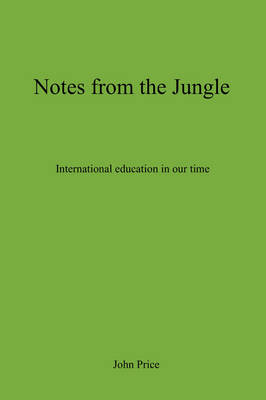 Notes From The Jungle - International Education in Our Time (Paperback)