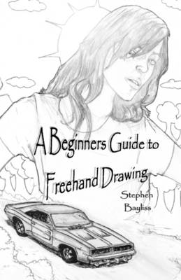 A Beginners Guide to Freehand Drawing (Paperback)