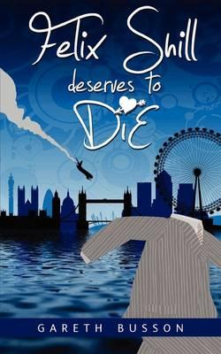 Felix Shill Deserves to Die (Paperback)