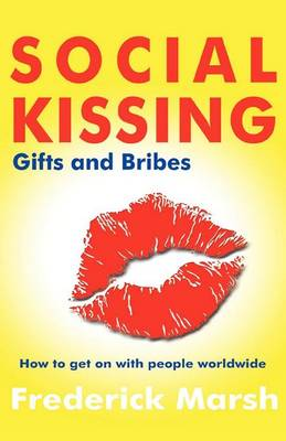 Social Kissing, Gifts and Bribes: How to Get on with People Worldwide (Paperback)