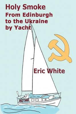 Holy Smoke: From Edinburgh to the Ukraine by Yacht (Paperback)