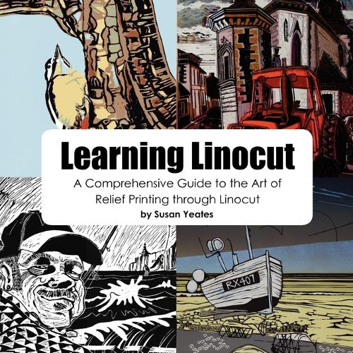 Learning Linocut: A Comprehensive Guide to the Art of Relief Printing Through Linocut (Paperback)