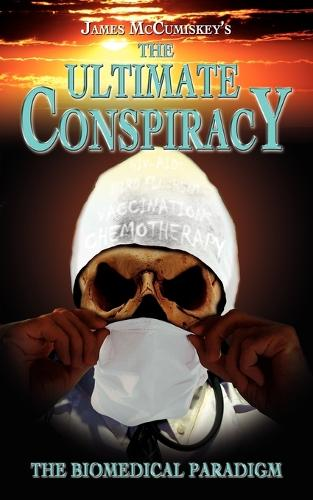 The Ultimate Conspiracy - The Biomedical Paradigm (Paperback)
