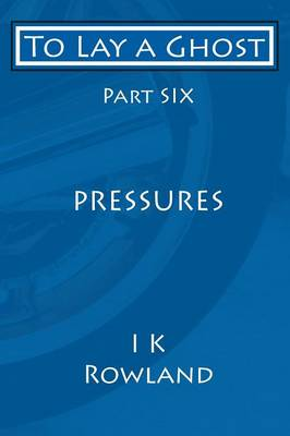 To Lay a Ghost: Part Six - Pressures (Paperback)